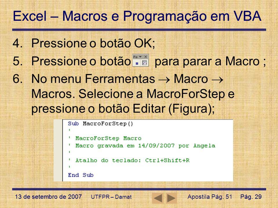 Excel – Macros e Programação em VBA 13 de setembro de 2007Pág. 29 Excel – Macros e Programação em VBA 13 de setembro de 2007Pág. 29 UTFPR – Damat 4.Pr