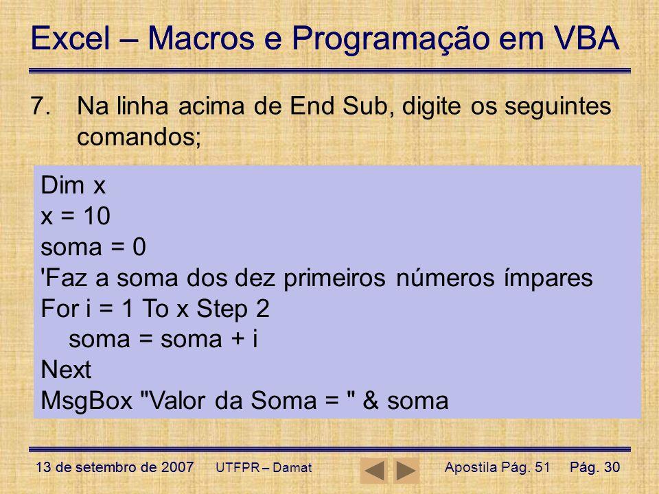 Excel – Macros e Programação em VBA 13 de setembro de 2007Pág. 30 Excel – Macros e Programação em VBA 13 de setembro de 2007Pág. 30 UTFPR – Damat 7.Na