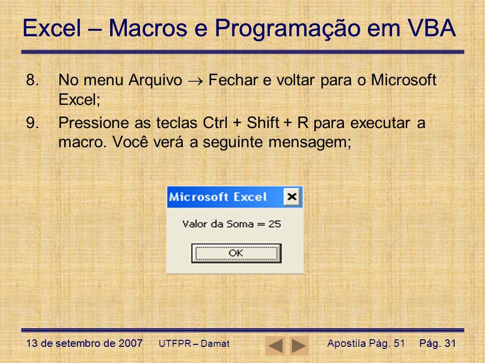 Excel – Macros e Programação em VBA 13 de setembro de 2007Pág. 31 Excel – Macros e Programação em VBA 13 de setembro de 2007Pág. 31 UTFPR – Damat 8.No