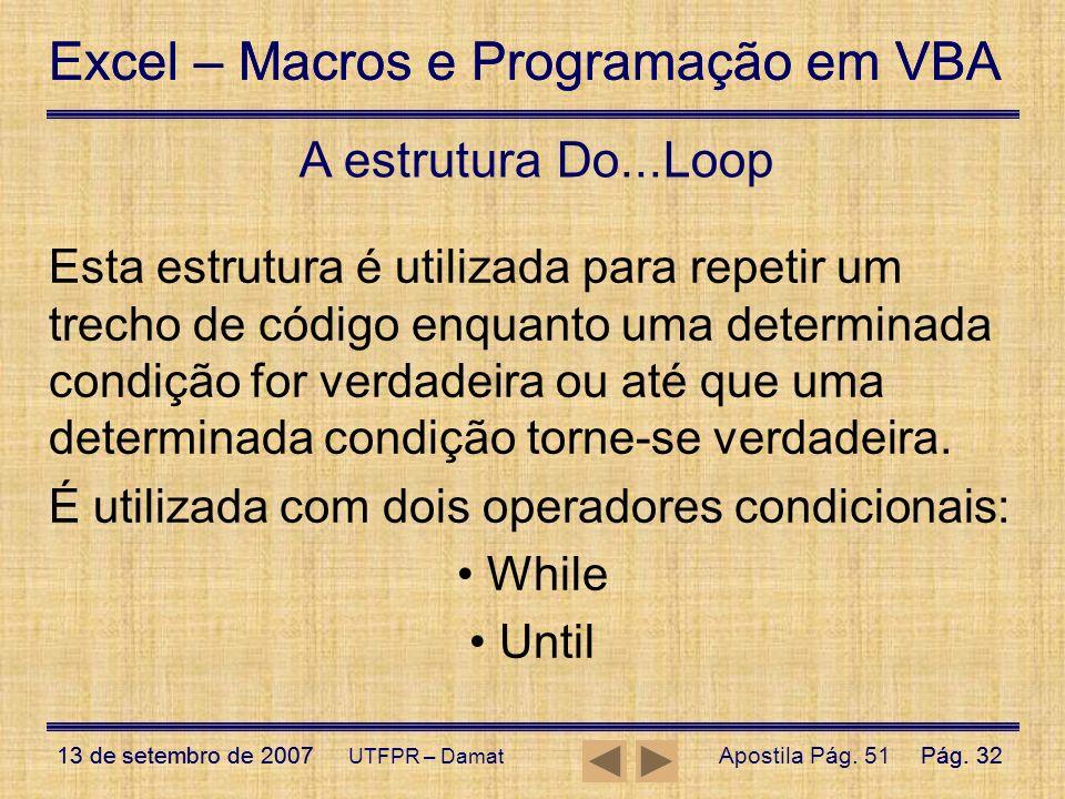 Excel – Macros e Programação em VBA 13 de setembro de 2007Pág. 32 Excel – Macros e Programação em VBA 13 de setembro de 2007Pág. 32 UTFPR – Damat Esta
