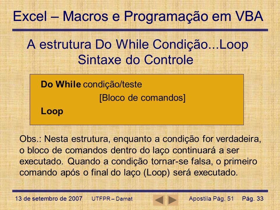 Excel – Macros e Programação em VBA 13 de setembro de 2007Pág. 33 Excel – Macros e Programação em VBA 13 de setembro de 2007Pág. 33 UTFPR – Damat Sint