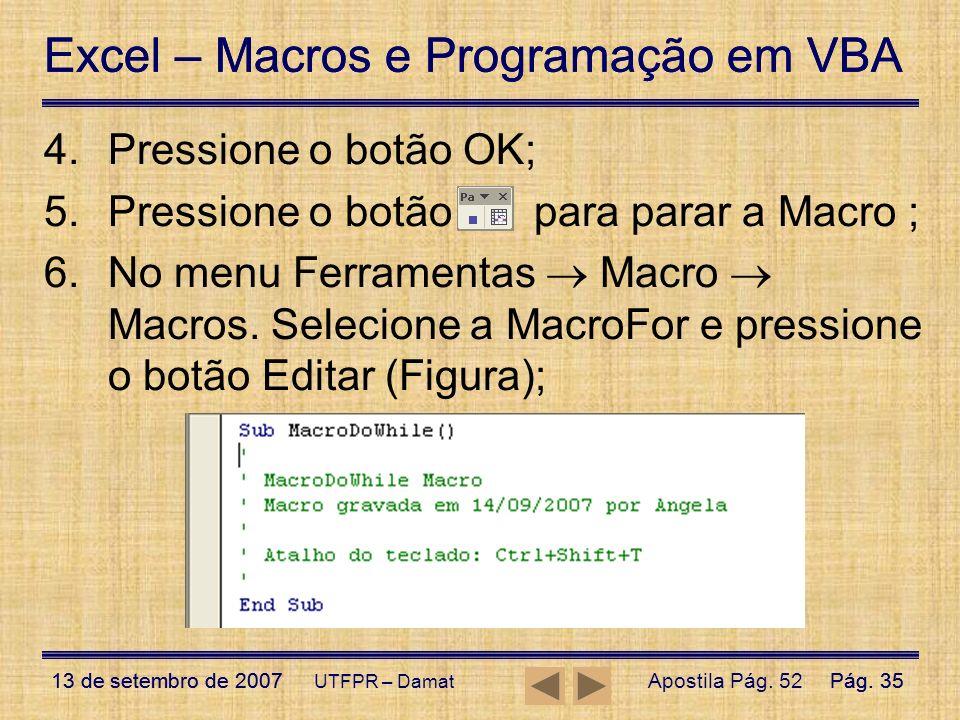 Excel – Macros e Programação em VBA 13 de setembro de 2007Pág. 35 Excel – Macros e Programação em VBA 13 de setembro de 2007Pág. 35 UTFPR – Damat 4.Pr