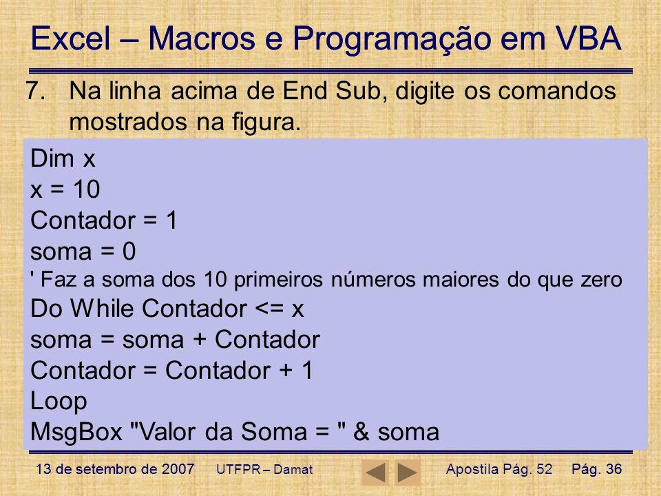 Excel – Macros e Programação em VBA 13 de setembro de 2007Pág. 36 Excel – Macros e Programação em VBA 13 de setembro de 2007Pág. 36 UTFPR – Damat 7.Na