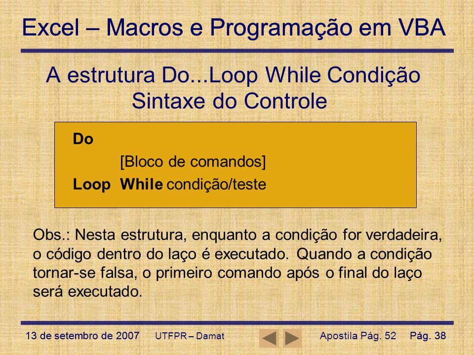 Excel – Macros e Programação em VBA 13 de setembro de 2007Pág. 38 Excel – Macros e Programação em VBA 13 de setembro de 2007Pág. 38 UTFPR – Damat Sint