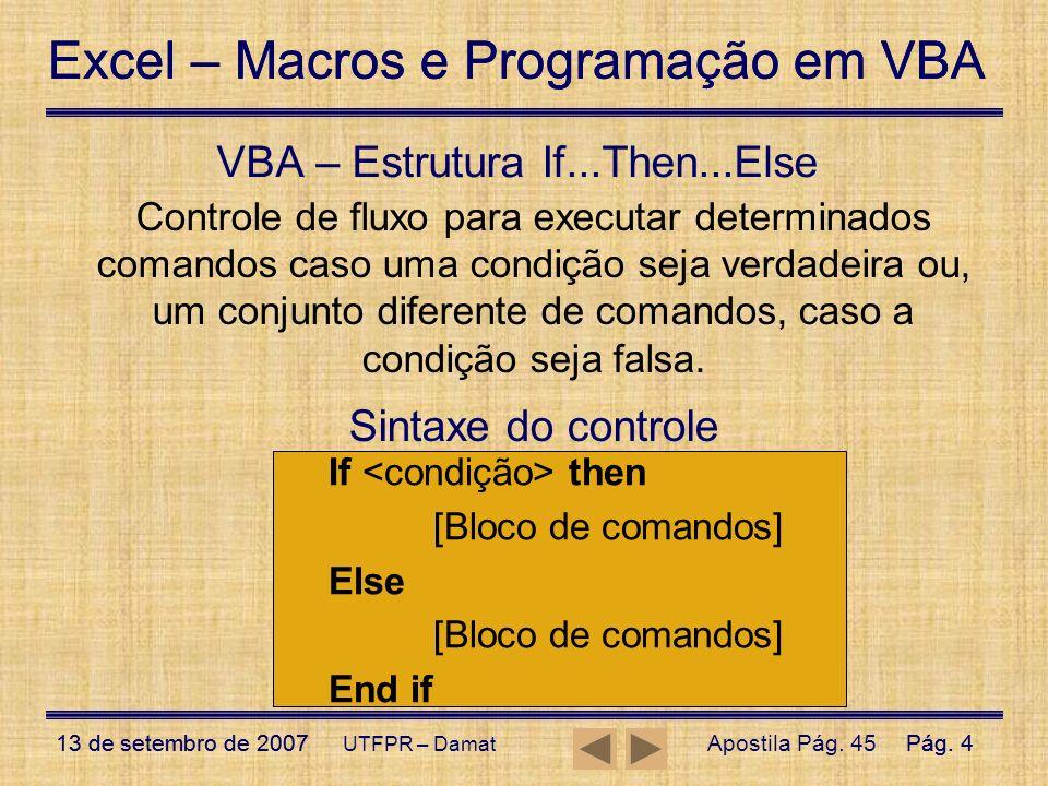 Excel – Macros e Programação em VBA 13 de setembro de 2007Pág. 4 Excel – Macros e Programação em VBA 13 de setembro de 2007Pág. 4 UTFPR – Damat VBA –