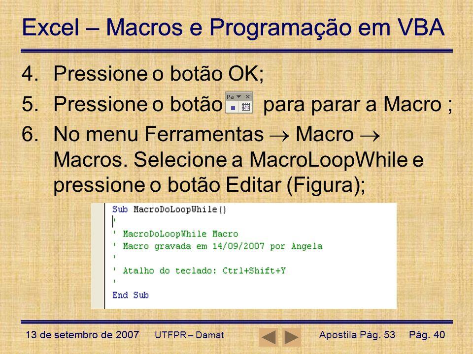 Excel – Macros e Programação em VBA 13 de setembro de 2007Pág. 40 Excel – Macros e Programação em VBA 13 de setembro de 2007Pág. 40 UTFPR – Damat 4.Pr