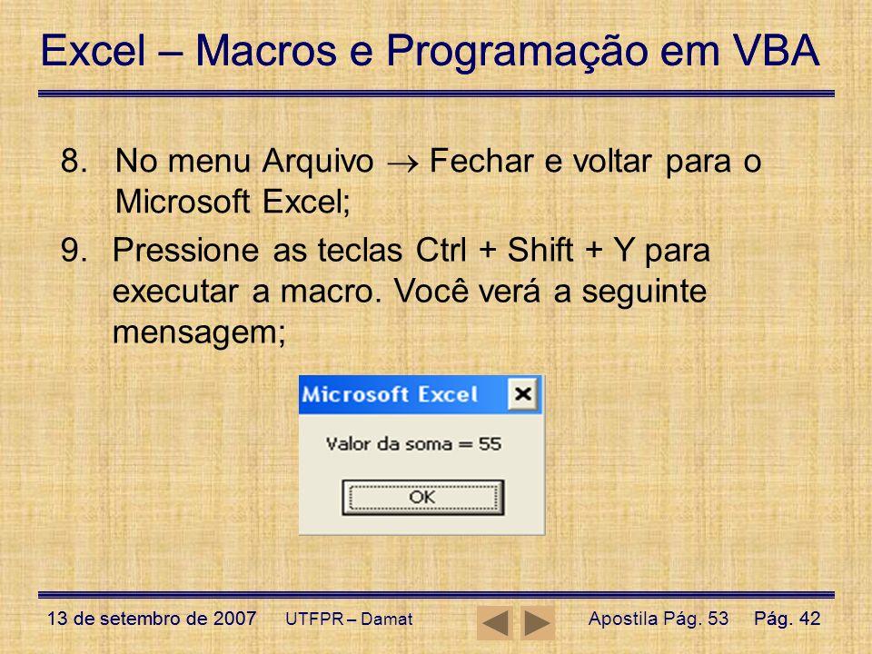 Excel – Macros e Programação em VBA 13 de setembro de 2007Pág. 42 Excel – Macros e Programação em VBA 13 de setembro de 2007Pág. 42 UTFPR – Damat 8.No