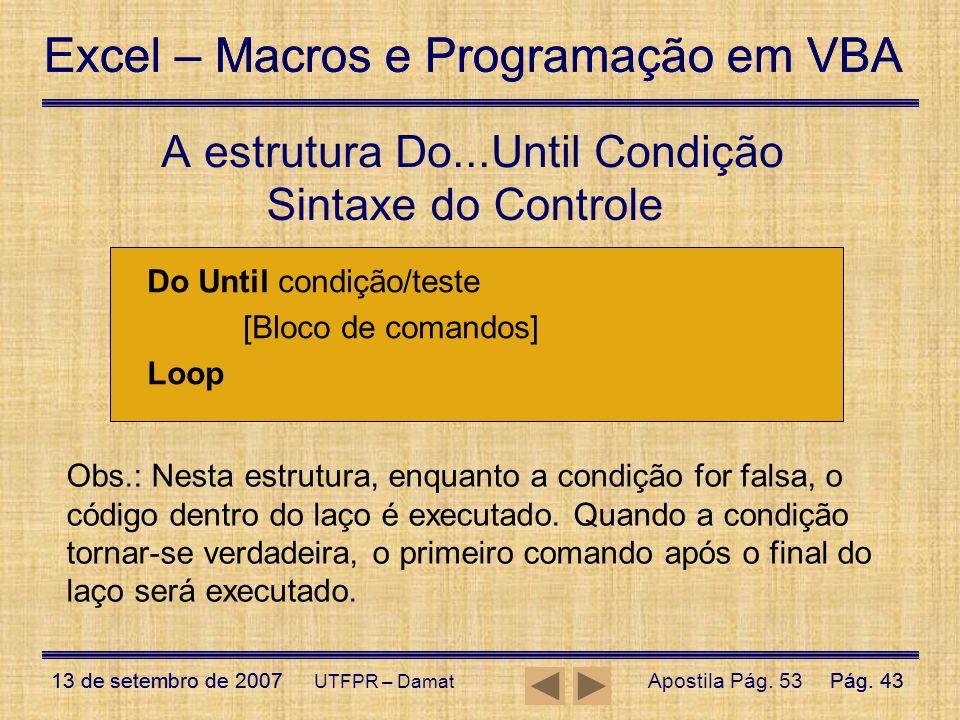 Excel – Macros e Programação em VBA 13 de setembro de 2007Pág. 43 Excel – Macros e Programação em VBA 13 de setembro de 2007Pág. 43 UTFPR – Damat Sint