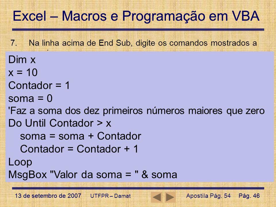 Excel – Macros e Programação em VBA 13 de setembro de 2007Pág. 46 Excel – Macros e Programação em VBA 13 de setembro de 2007Pág. 46 UTFPR – Damat 7.Na