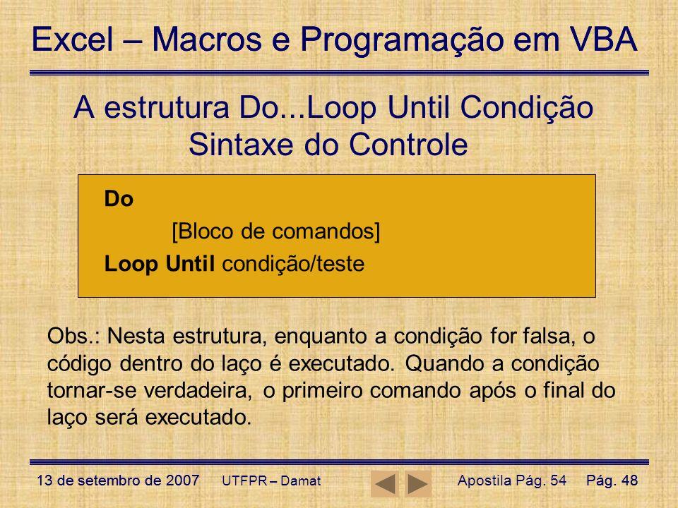 Excel – Macros e Programação em VBA 13 de setembro de 2007Pág. 48 Excel – Macros e Programação em VBA 13 de setembro de 2007Pág. 48 UTFPR – Damat Sint