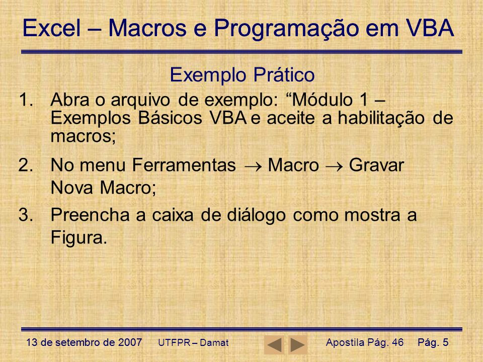Excel – Macros e Programação em VBA 13 de setembro de 2007Pág. 5 Excel – Macros e Programação em VBA 13 de setembro de 2007Pág. 5 UTFPR – Damat Exempl