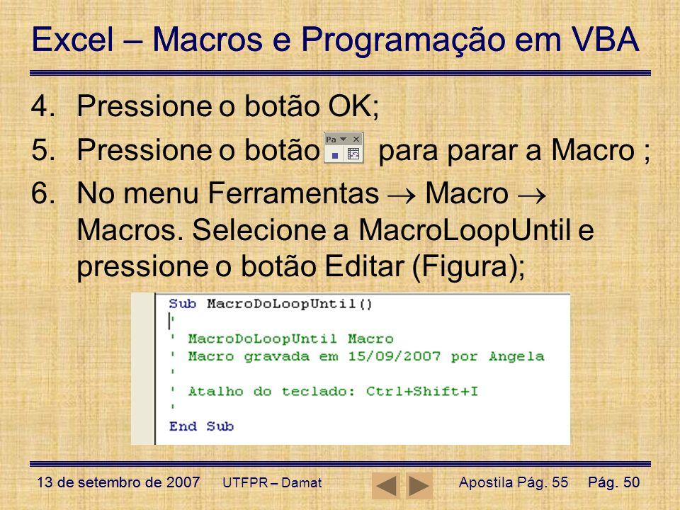 Excel – Macros e Programação em VBA 13 de setembro de 2007Pág. 50 Excel – Macros e Programação em VBA 13 de setembro de 2007Pág. 50 UTFPR – Damat 4.Pr