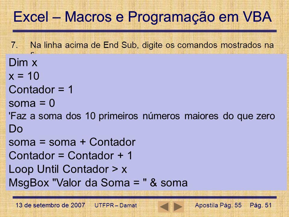 Excel – Macros e Programação em VBA 13 de setembro de 2007Pág. 51 Excel – Macros e Programação em VBA 13 de setembro de 2007Pág. 51 UTFPR – Damat 7.Na