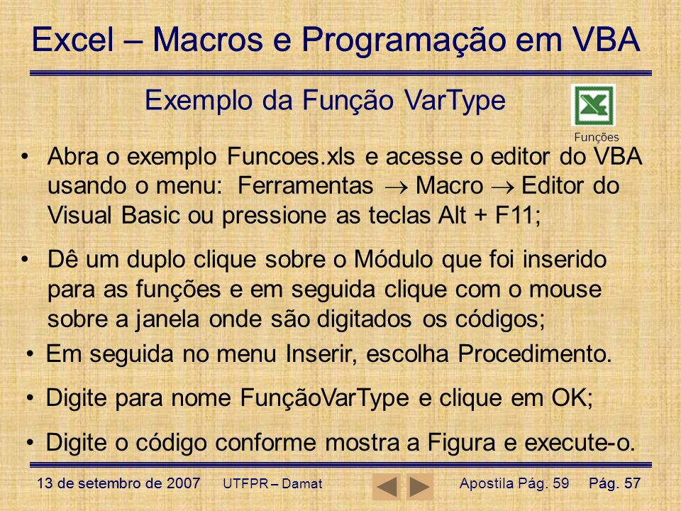 Excel – Macros e Programação em VBA 13 de setembro de 2007Pág. 57 Excel – Macros e Programação em VBA 13 de setembro de 2007Pág. 57 UTFPR – Damat Exem