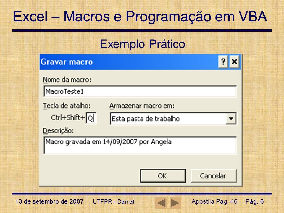 Excel – Macros e Programação em VBA 13 de setembro de 2007Pág. 6 Excel – Macros e Programação em VBA 13 de setembro de 2007Pág. 6 UTFPR – Damat Exempl
