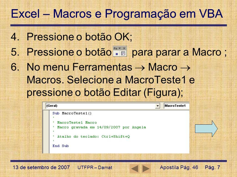 Excel – Macros e Programação em VBA 13 de setembro de 2007Pág. 7 Excel – Macros e Programação em VBA 13 de setembro de 2007Pág. 7 UTFPR – Damat 4.Pres