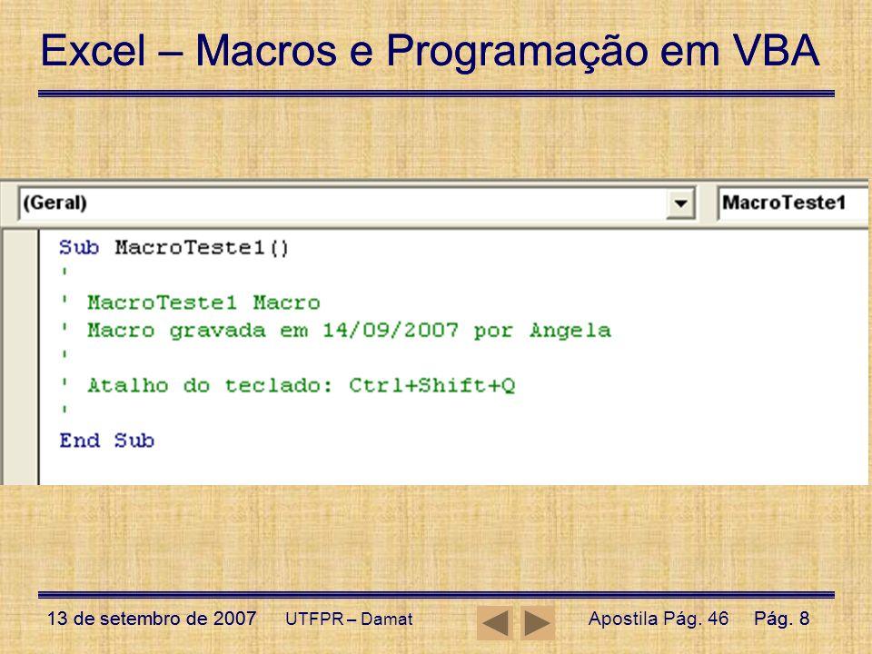 Excel – Macros e Programação em VBA 13 de setembro de 2007Pág. 8 Excel – Macros e Programação em VBA 13 de setembro de 2007Pág. 8 UTFPR – Damat Aposti