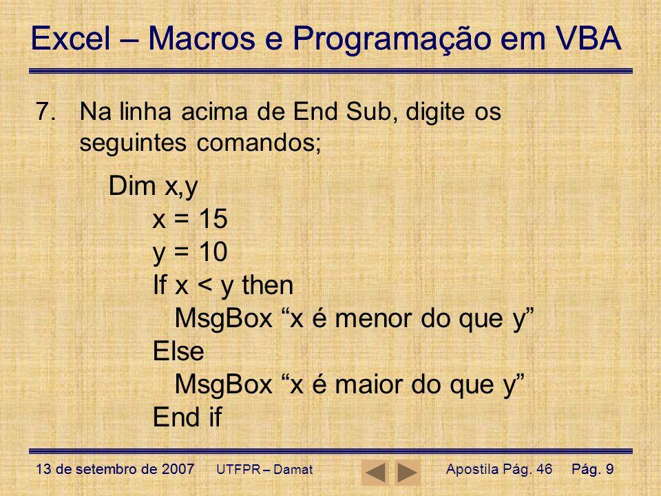 Excel – Macros e Programação em VBA 13 de setembro de 2007Pág. 9 Excel – Macros e Programação em VBA 13 de setembro de 2007Pág. 9 UTFPR – Damat 7.Na l