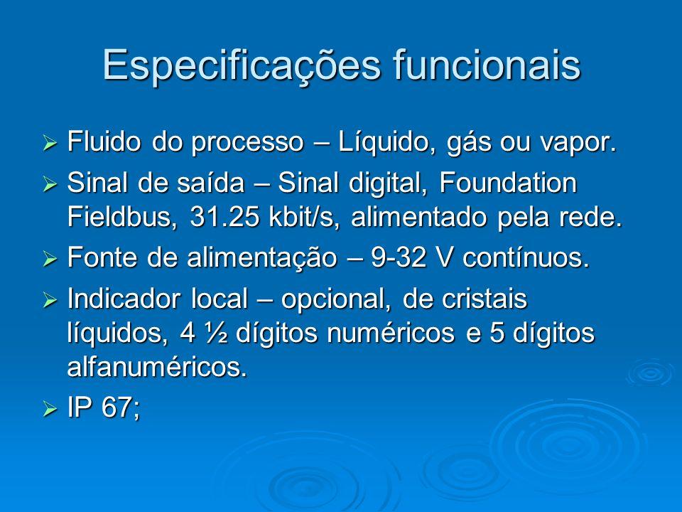 Especificações funcionais Fluido do processo – Líquido, gás ou vapor. Fluido do processo – Líquido, gás ou vapor. Sinal de saída – Sinal digital, Foun