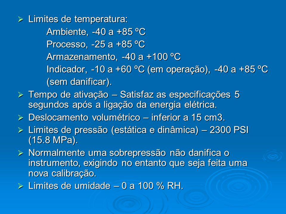 Limites de temperatura: Limites de temperatura: Ambiente, -40 a +85 ºC Ambiente, -40 a +85 ºC Processo, -25 a +85 ºC Processo, -25 a +85 ºC Armazename