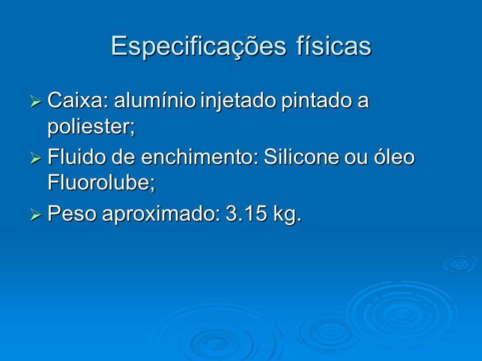 Especificações físicas Caixa: alumínio injetado pintado a poliester; Caixa: alumínio injetado pintado a poliester; Fluido de enchimento: Silicone ou ó