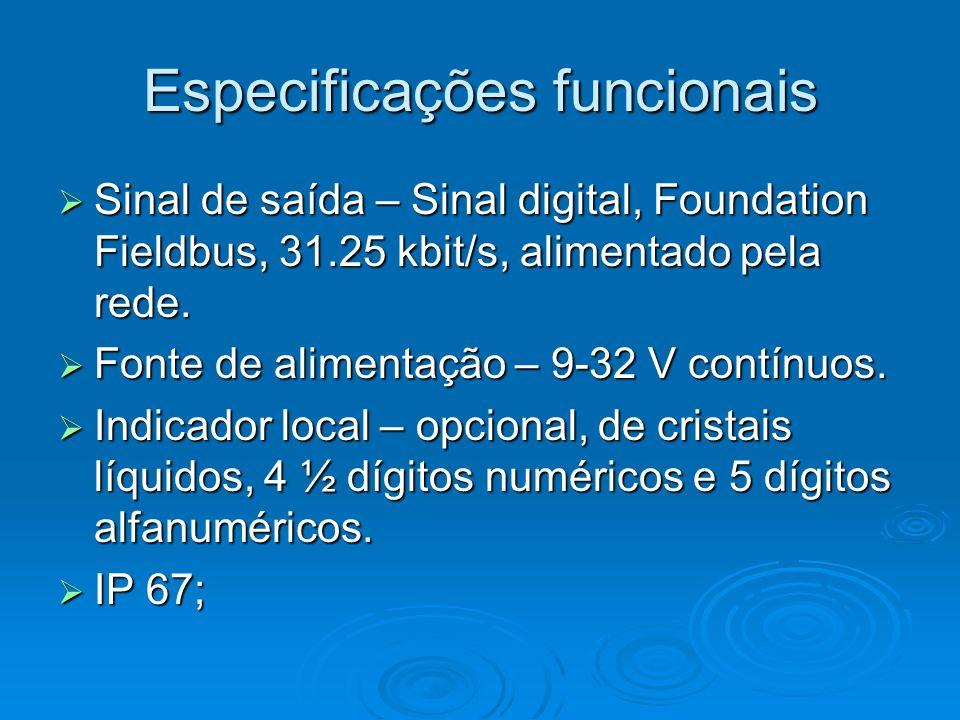 Especificações funcionais Sinal de saída – Sinal digital, Foundation Fieldbus, 31.25 kbit/s, alimentado pela rede. Sinal de saída – Sinal digital, Fou