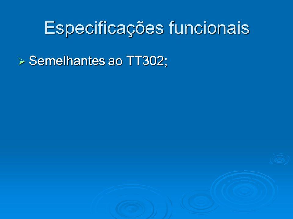 Especificações funcionais Semelhantes ao TT302; Semelhantes ao TT302;
