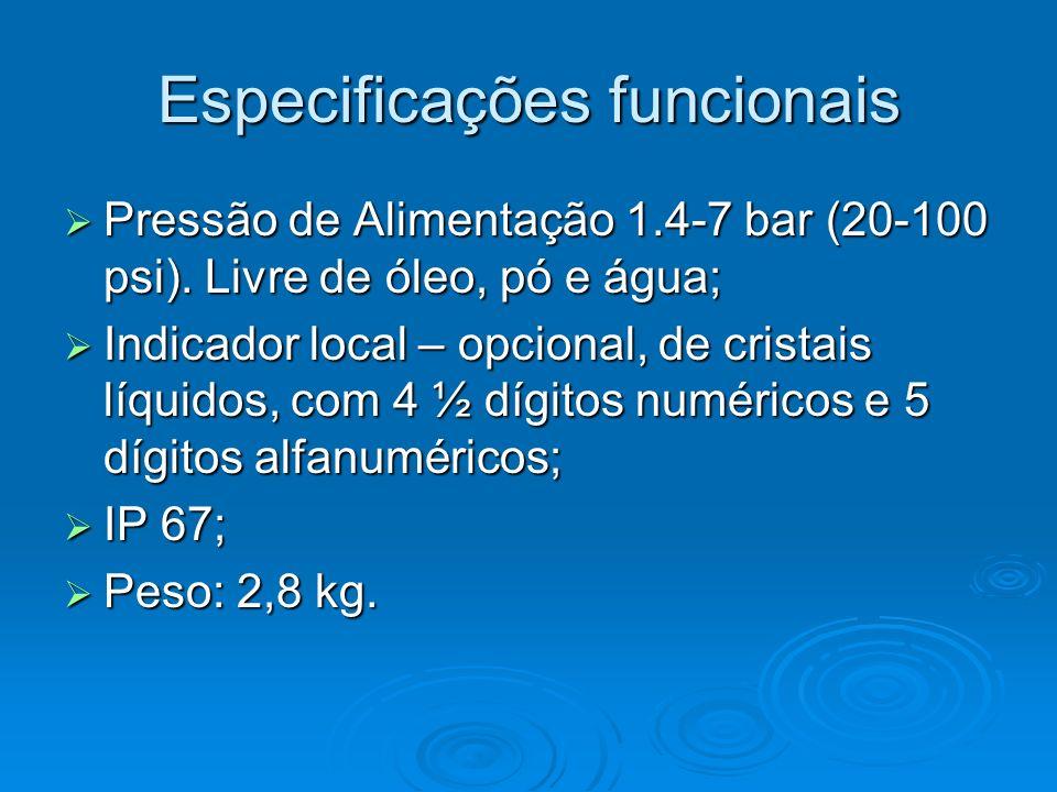Especificações funcionais Pressão de Alimentação 1.4-7 bar (20-100 psi). Livre de óleo, pó e água; Pressão de Alimentação 1.4-7 bar (20-100 psi). Livr