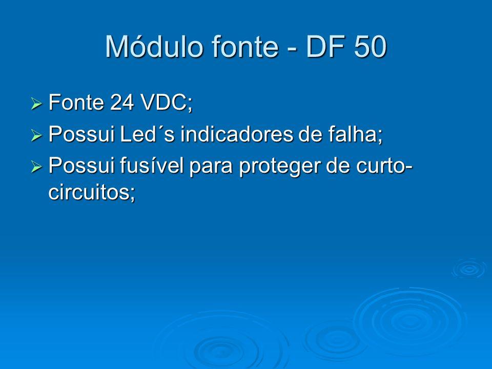 Módulo fonte - DF 50 Fonte 24 VDC; Fonte 24 VDC; Possui Led´s indicadores de falha; Possui Led´s indicadores de falha; Possui fusível para proteger de