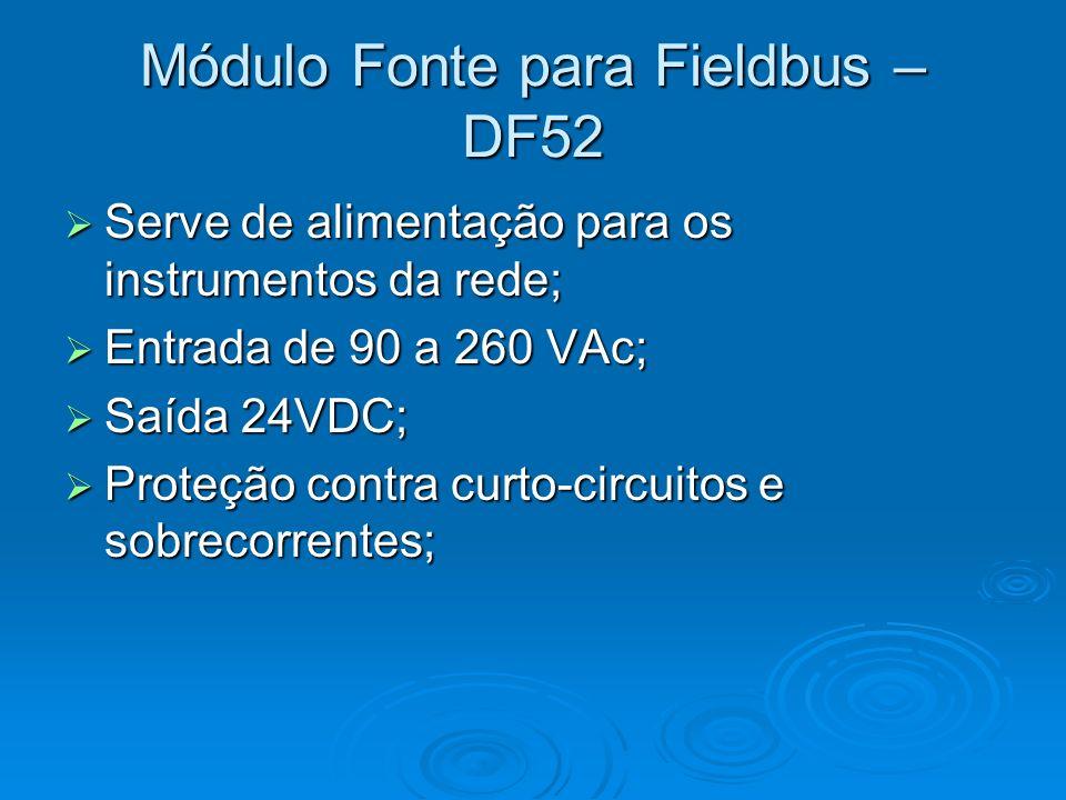 Módulo Fonte para Fieldbus – DF52 Serve de alimentação para os instrumentos da rede; Serve de alimentação para os instrumentos da rede; Entrada de 90