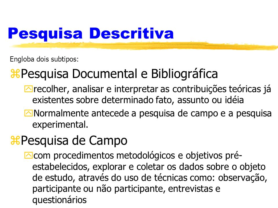 Pesquisa Descritiva Engloba dois subtipos: zPesquisa Documental e Bibliográfica yrecolher, analisar e interpretar as contribuições teóricas já existen