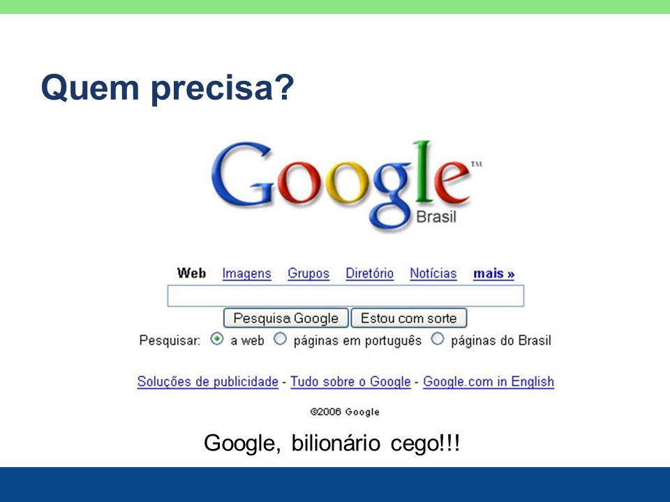 Quem precisa? Google, bilionário cego!!!