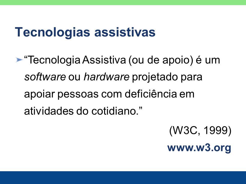Tecnologias assistivas Tecnologia Assistiva (ou de apoio) é um software ou hardware projetado para apoiar pessoas com deficiência em atividades do cot