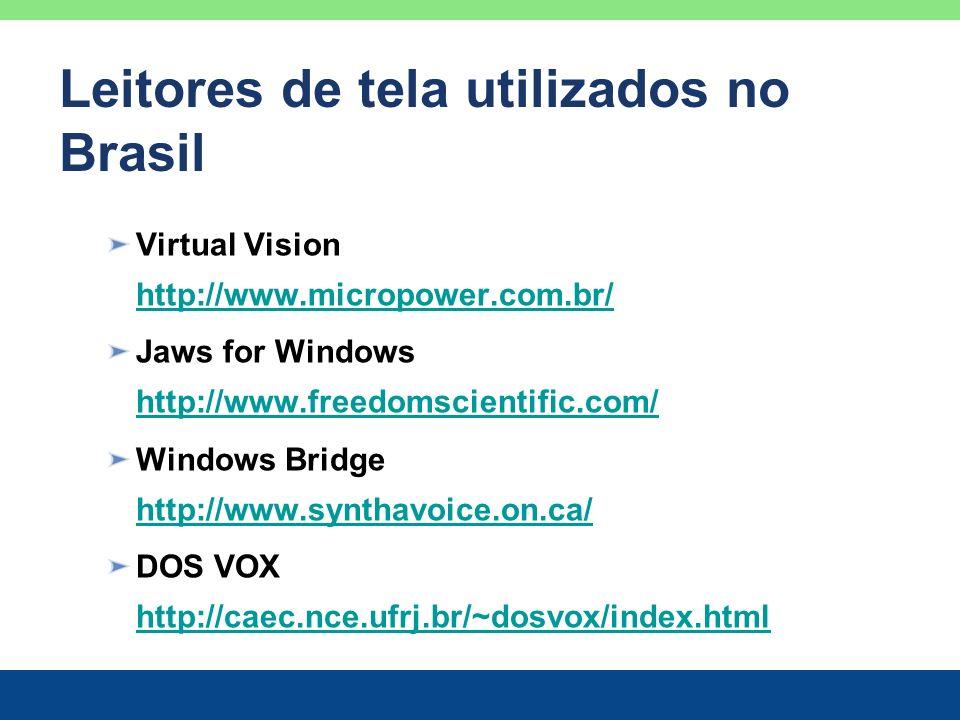 Leitores de tela utilizados no Brasil Virtual Vision http://www.micropower.com.br/ http://www.micropower.com.br/ Jaws for Windows http://www.freedomsc
