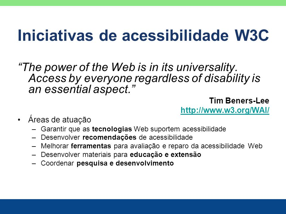 Iniciativas de acessibilidade W3C The power of the Web is in its universality.