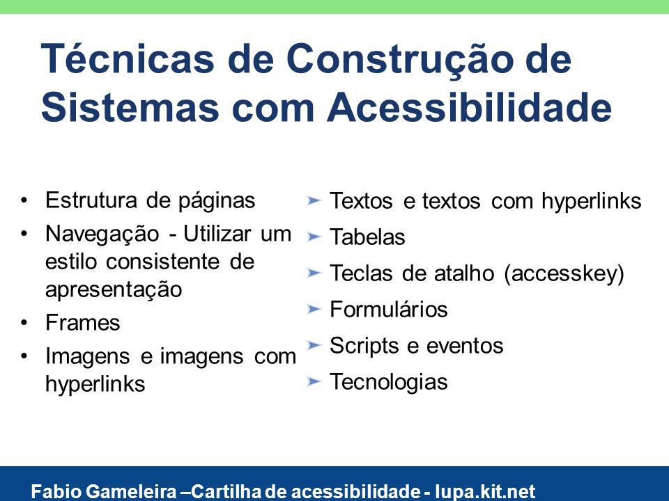 Técnicas de Construção de Sistemas com Acessibilidade Textos e textos com hyperlinks Tabelas Teclas de atalho (accesskey) Formulários Scripts e evento