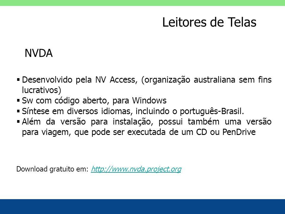 Leitores de Telas Desenvolvido pela NV Access, (organização australiana sem fins lucrativos) Sw com código aberto, para Windows Síntese em diversos id