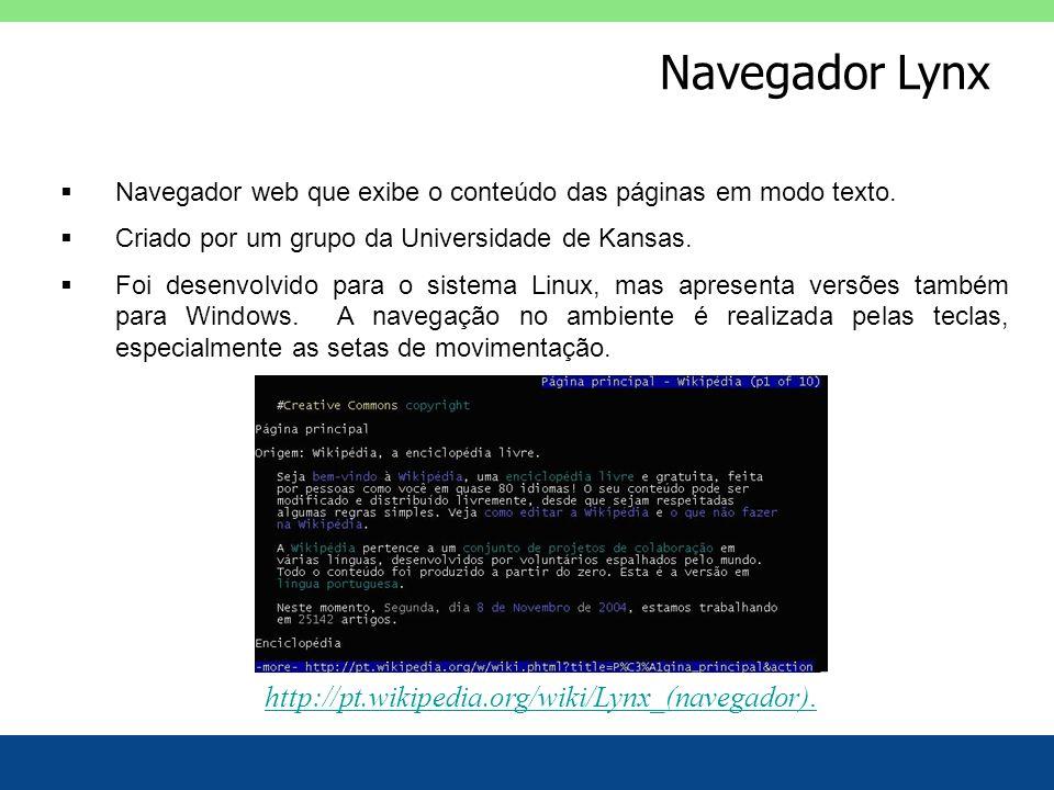 Navegador Lynx Navegador web que exibe o conteúdo das páginas em modo texto. Criado por um grupo da Universidade de Kansas. Foi desenvolvido para o si