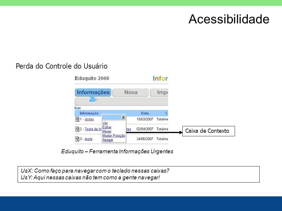 Acessibilidade Perda do Controle do Usuário Eduquito – Ferramenta Informações Urgentes UsX: Como faço para navegar com o teclado nessas caixas? UsY: A