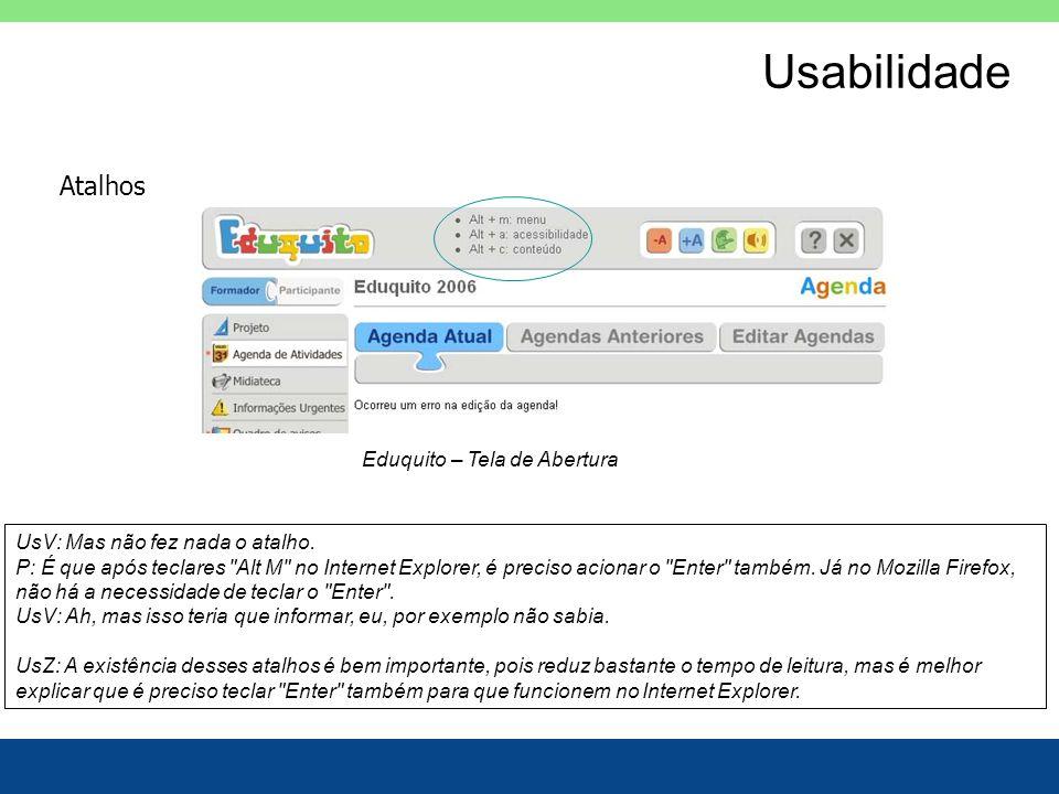 Usabilidade Atalhos UsV: Mas não fez nada o atalho. P: É que após teclares
