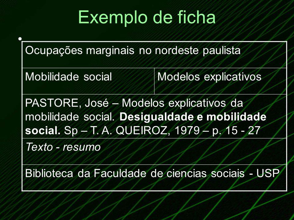 Exemplo de ficha Ocupações marginais no nordeste paulista Mobilidade socialModelos explicativos PASTORE, José – Modelos explicativos da mobilidade soc