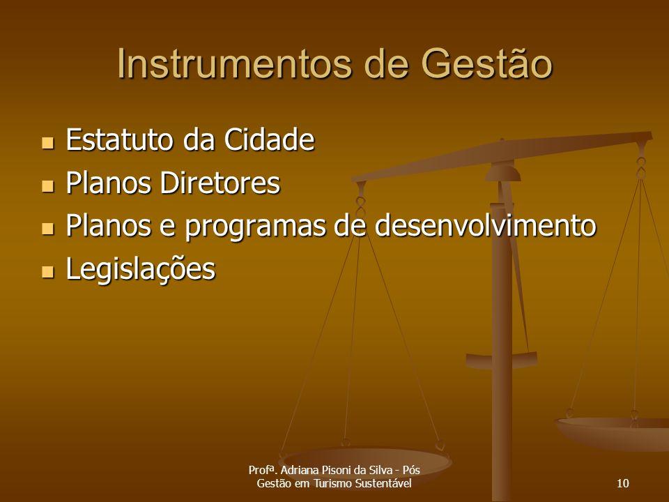 Profª. Adriana Pisoni da Silva - Pós Gestão em Turismo Sustentável10 Instrumentos de Gestão Estatuto da Cidade Estatuto da Cidade Planos Diretores Pla