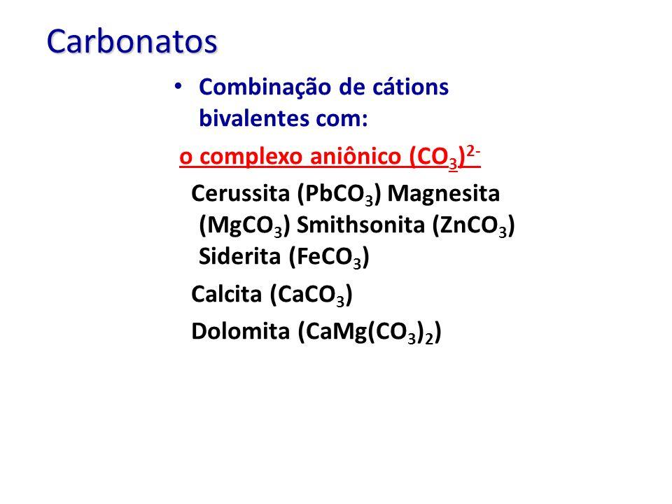 Carbonatos Combinação de cátions bivalentes com: o complexo aniônico (CO 3 ) 2- Cerussita (PbCO 3 ) Magnesita (MgCO 3 ) Smithsonita (ZnCO 3 ) Siderita