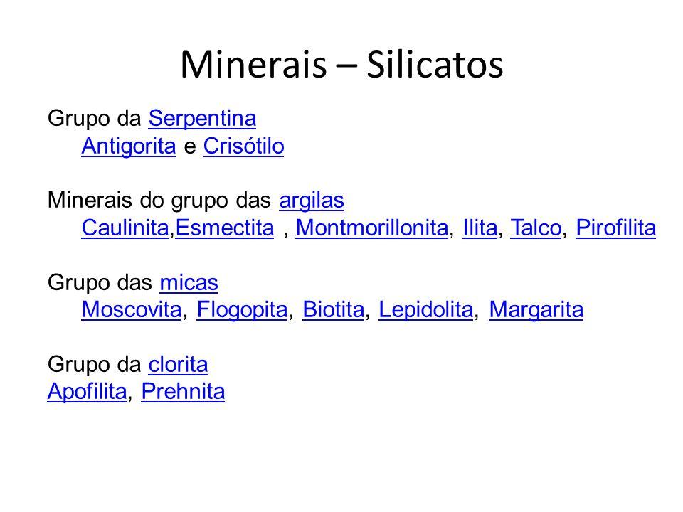 Minerais – Silicatos Grupo da SerpentinaSerpentina AntigoritaAntigorita e CrisótiloCrisótilo Minerais do grupo das argilasargilas CaulinitaCaulinita,E