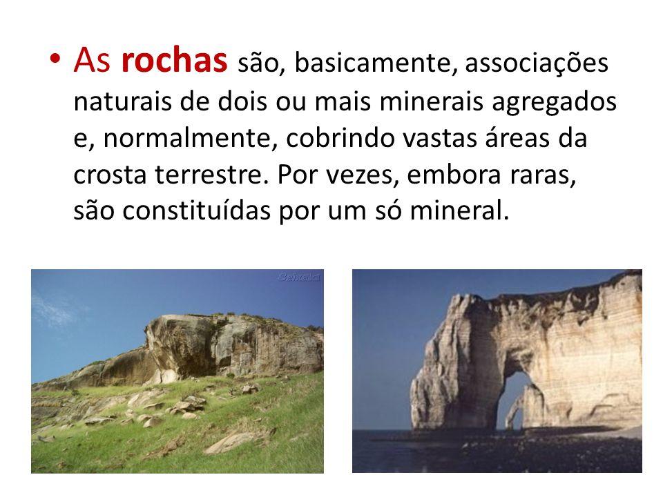 As rochas são, basicamente, associações naturais de dois ou mais minerais agregados e, normalmente, cobrindo vastas áreas da crosta terrestre. Por vez
