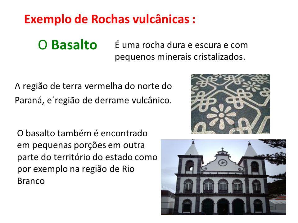 O Basalto A região de terra vermelha do norte do Paraná, e´região de derrame vulcânico. O basalto também é encontrado em pequenas porções em outra par
