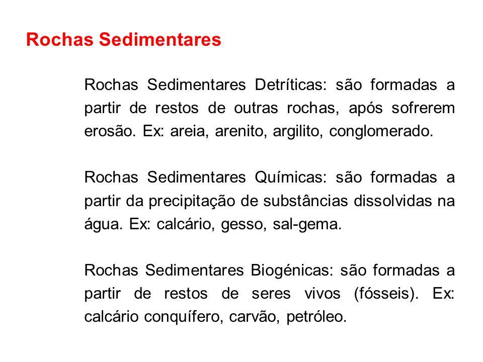 Rochas Sedimentares Rochas Sedimentares Detríticas: são formadas a partir de restos de outras rochas, após sofrerem erosão. Ex: areia, arenito, argili