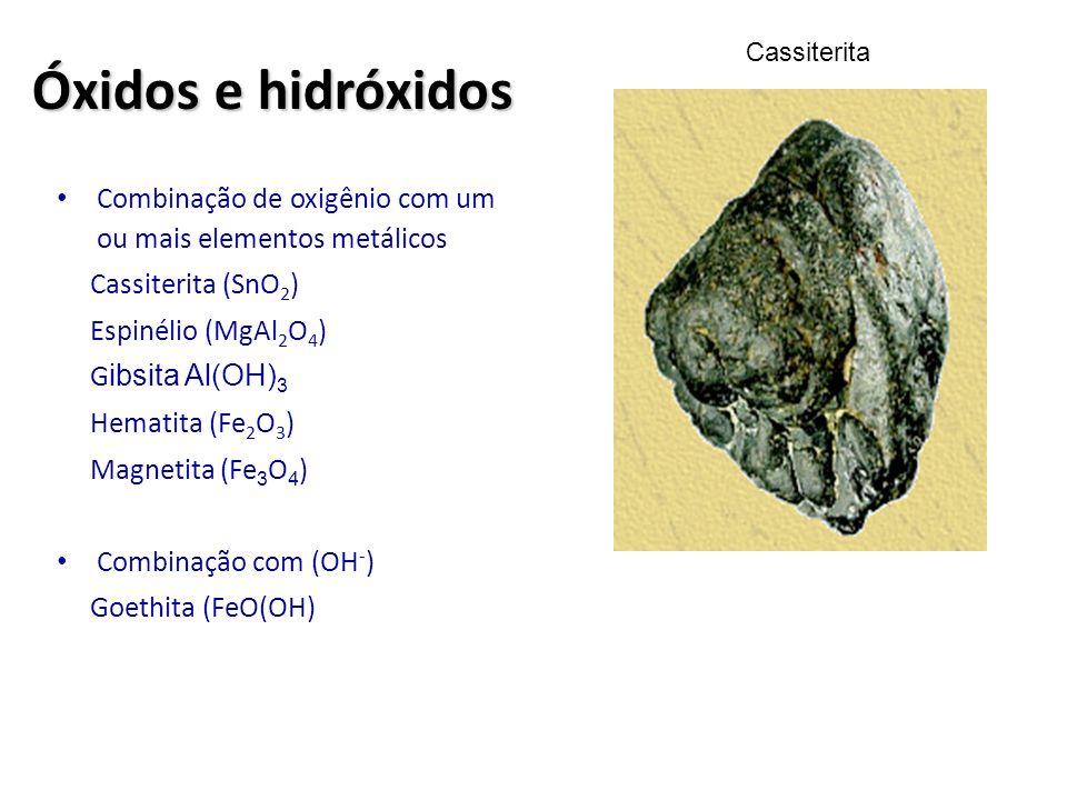 Óxidos e hidróxidos Combinação de oxigênio com um ou mais elementos metálicos Cassiterita (SnO 2 ) Espinélio (MgAl 2 O 4 ) G ibsita Al(OH) 3 Hematita