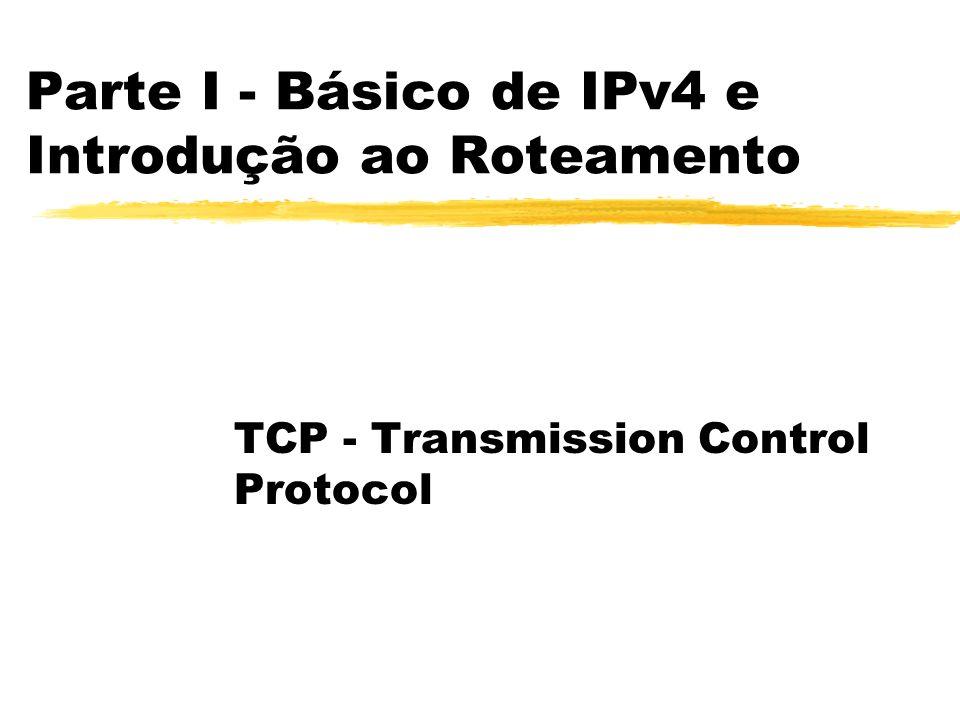 TCP - Transmission Control Protocol zDescrição dos Campos do TCP: zSource Port e Destination Port: yCompostos de 16 bits cada, identificam o port de origem e o port destino respectivamente.