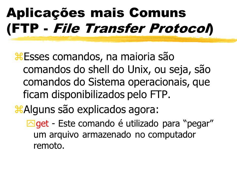 zEsses comandos, na maioria são comandos do shell do Unix, ou seja, são comandos do Sistema operacionais, que ficam disponibilizados pelo FTP. zAlguns